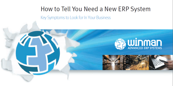 How to Tell you Need a New ERP System WinMan